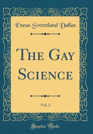 Bog, hardback The Gay Science, Vol. 2 (Classic Reprint) af Eneas Sweetland Dallas
