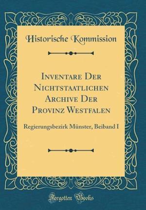 Bog, hardback Inventare Der Nichtstaatlichen Archive Der Provinz Westfalen af Historische Kommission