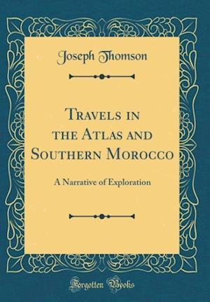 Bog, hardback Travels in the Atlas and Southern Morocco af Joseph Thomson