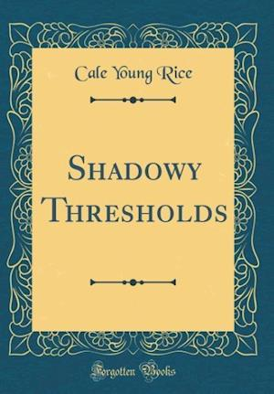 Bog, hardback Shadowy Thresholds (Classic Reprint) af Cale Young Rice