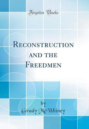 Bog, hardback Reconstruction and the Freedmen (Classic Reprint) af Grady McWhiney