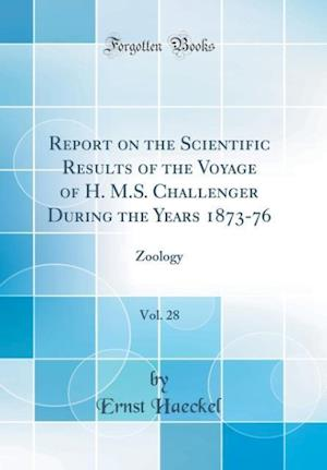 Bog, hardback Report on the Scientific Results of the Voyage of H. M.S. Challenger During the Years 1873-76, Vol. 28 af Ernst Haeckel