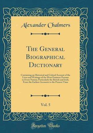 Bog, hardback The General Biographical Dictionary, Vol. 5 af Alexander Chalmers