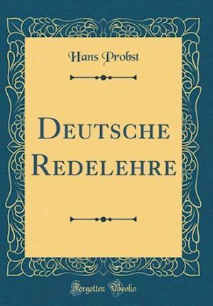 Bog, hardback Deutsche Redelehre (Classic Reprint) af Hans Probst