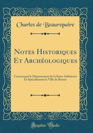 Bog, hardback Notes Historiques Et Archeologiques af Charles De Beaurepaire