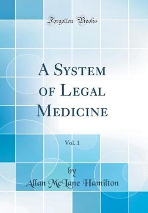 Bog, hardback A System of Legal Medicine, Vol. 1 (Classic Reprint) af Allan Mclane Hamilton