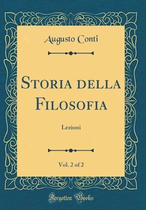 Bog, hardback Storia Della Filosofia, Vol. 2 of 2 af Augusto Conti