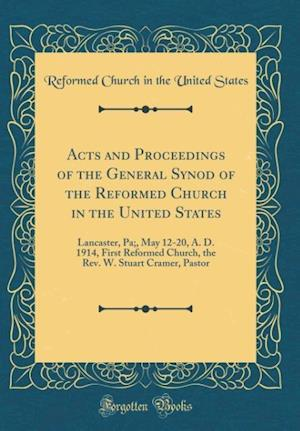 Bog, hardback Acts and Proceedings of the General Synod of the Reformed Church in the United States af Reformed Church In The United States