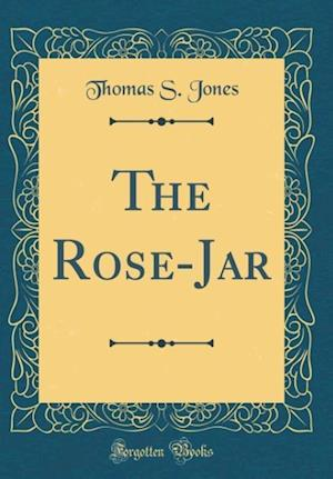 Bog, hardback The Rose-Jar (Classic Reprint) af Thomas S. Jones