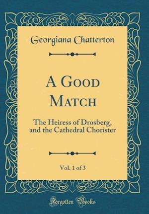 Bog, hardback A Good Match, Vol. 1 of 3 af Georgiana Chatterton