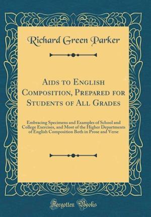 Bog, hardback AIDS to English Composition, Prepared for Students of All Grades af Richard Green Parker
