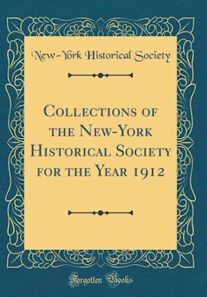 Bog, hardback Collections of the New-York Historical Society for the Year 1912 (Classic Reprint) af New-York Historical Society
