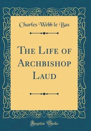 Bog, hardback The Life of Archbishop Laud (Classic Reprint) af Charles Webb Le Bas