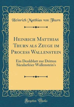 Bog, hardback Heinrich Matthias Thurn ALS Zeuge Im Process Wallenstein af Heinrich Matthias Von Thurn