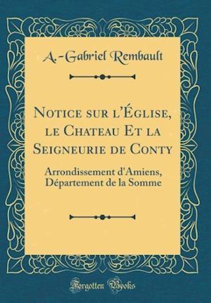 Bog, hardback Notice Sur L'Eglise, Le Chateau Et La Seigneurie de Conty af A. -Gabriel Rembault