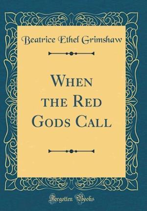 Bog, hardback When the Red Gods Call (Classic Reprint) af Beatrice Ethel Grimshaw