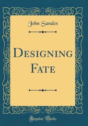 Bog, hardback Designing Fate (Classic Reprint) af John Sandes