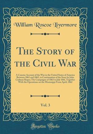 Bog, hardback The Story of the Civil War, Vol. 3 af William Roscoe Livermore