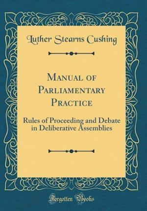 Bog, hardback Manual of Parliamentary Practice af Luther Stearns Cushing