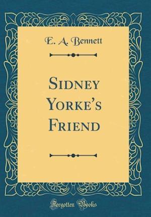 Bog, hardback Sidney Yorke's Friend (Classic Reprint) af E. A. Bennett