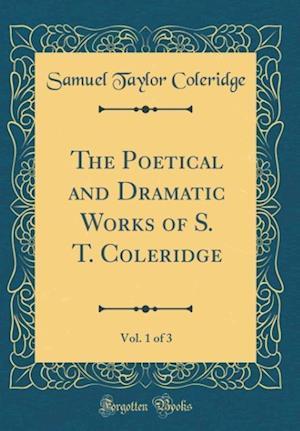 Bog, hardback The Poetical and Dramatic Works of S. T. Coleridge, Vol. 1 of 3 (Classic Reprint) af Samuel Taylor Coleridge
