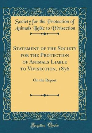 Bog, hardback Statement of the Society for the Protection of Animals Liable to Vivisection, 1876 af Society for the Protection Vivisection