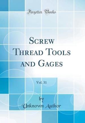 Bog, hardback Screw Thread Tools and Gages, Vol. 31 (Classic Reprint) af Unknown Author