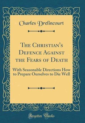 Bog, hardback The Christian's Defence Against the Fears of Death af Charles Drelincourt