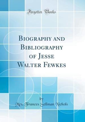 Bog, hardback Biography and Bibliography of Jesse Walter Fewkes (Classic Reprint) af Mrs Frances Sellman Nichols