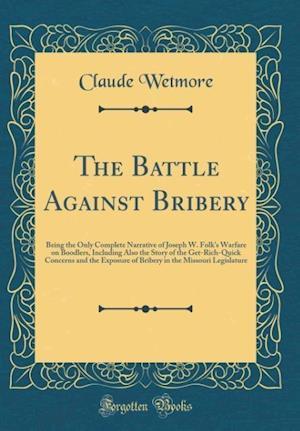 Bog, hardback The Battle Against Bribery af Claude Wetmore