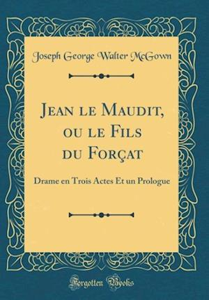 Bog, hardback Jean Le Maudit, Ou Le Fils Du Forcat af Joseph George Walter McGown