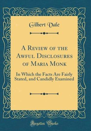 Bog, hardback A Review of the Awful Disclosures of Maria Monk af Gilbert Vale