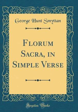 Bog, hardback Florum Sacra, in Simple Verse (Classic Reprint) af George Hunt Smyttan