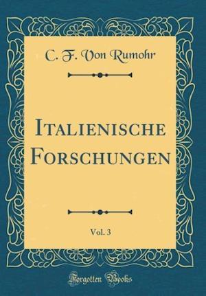 Bog, hardback Italienische Forschungen, Vol. 3 (Classic Reprint) af C. F. Von Rumohr