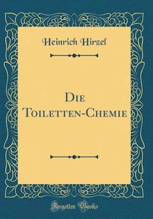 Bog, hardback Die Toiletten-Chemie (Classic Reprint) af Heinrich Hirzel