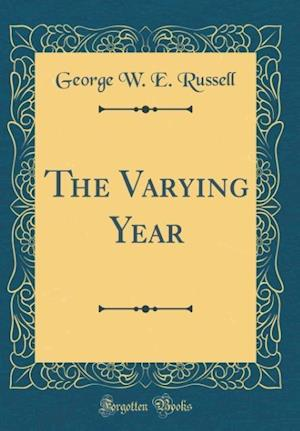 Bog, hardback The Varying Year (Classic Reprint) af George W. E. Russell