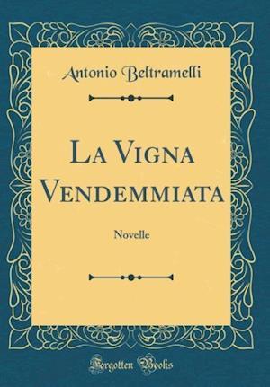 Bog, hardback La Vigna Vendemmiata af Antonio Beltramelli