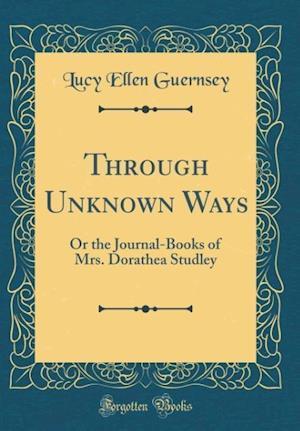 Bog, hardback Through Unknown Ways af Lucy Ellen Guernsey