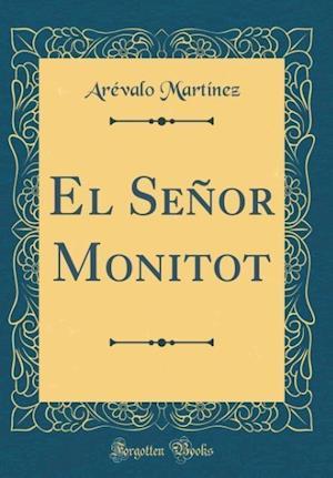 Bog, hardback El Senor Monitot (Classic Reprint) af Arevalo Martinez