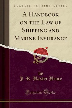 Bog, paperback A Handbook on the Law of Shipping and Marine Insurance (Classic Reprint) af J. R. Baxter Bruce