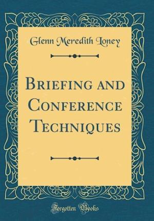 Bog, hardback Briefing and Conference Techniques (Classic Reprint) af Glenn Meredith Loney