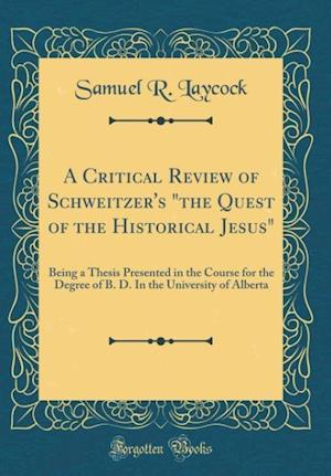 """Bog, hardback A Critical Review of Schweitzer's """"The Quest of the Historical Jesus"""" af Samuel R. Laycock"""