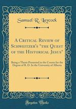 "A Critical Review of Schweitzer's ""The Quest of the Historical Jesus"" af Samuel R. Laycock"