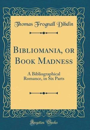Bog, hardback Bibliomania, or Book Madness af Thomas Frognall Dibdin