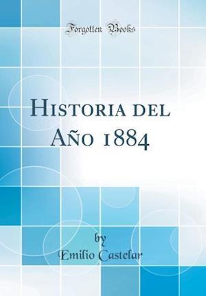 Bog, hardback Historia del Ano 1884 (Classic Reprint) af Emilio Castelar