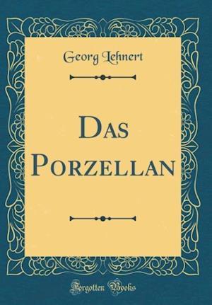 Bog, hardback Das Porzellan (Classic Reprint) af Georg Lehnert