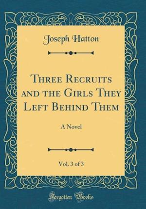 Bog, hardback Three Recruits and the Girls They Left Behind Them, Vol. 3 of 3 af Joseph Hatton