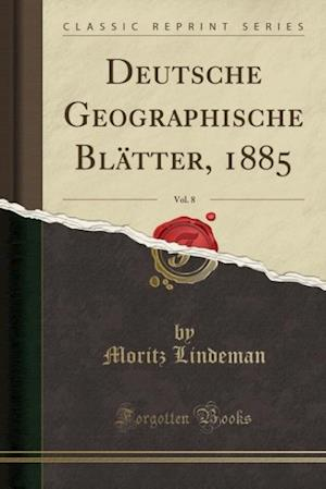 Bog, paperback Deutsche Geographische Blatter, 1885, Vol. 8 (Classic Reprint) af Moritz Lindeman