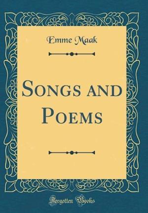 Bog, hardback Songs and Poems (Classic Reprint) af Emme Maak