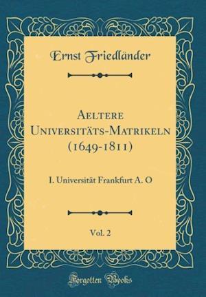 Bog, hardback Aeltere Universitats-Matrikeln (1649-1811), Vol. 2 af Ernst Friedlander
